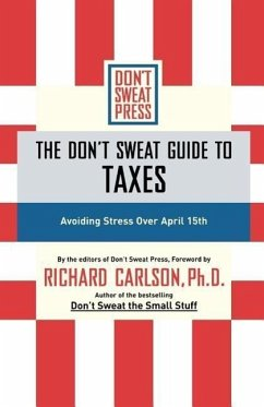 The Don't Sweat Guide to Taxes: Avoiding Stress Over April 15th - Carlson, Richard