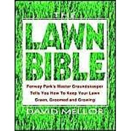 The Lawn Bible: How to Keep It Green, Groomed, and Growing Every Season of the Year - David R. Mellor