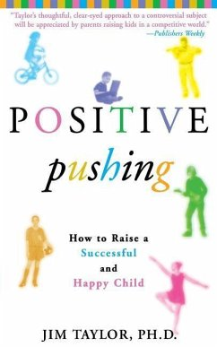 Positive Pushing: How to Raise a Successful and Happy Child - Taylor, James