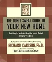The Don't Sweat Guide to Your New Home: Settling in and Getting the Most from Where You Live - Don't Sweat Press / Carlson, Richard