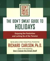 The Don't Sweat Guide to Holidays: Enjoying the Festivities and Letting Go of the Tension - Don't Sweat Press / Carlson, Richard