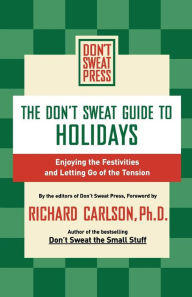 The Don't Sweat Guide to Holidays: Enjoying the Festivities and Letting Go of the Tension - Editors of Don't Sweat Press