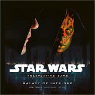 Star Wars Galaxy of Intrigue: Roleplaying Game (Star Wars Roleplaying Game Series) - Eric Cagle