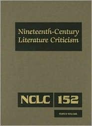 Nineteenth-Century Literature Criticism: Topics Volume (NCLC Series, Volume 152)