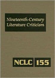 Nineteenth Century Literature Criticism Vol. 155
