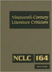 Nineteenth-Century Literature Criticism: Volume 164