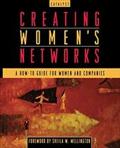 Creating Women's Networks: A How-To Guide for Women and Companies - Catalyst / Wellington, Sheila W. / Lastcatalyst