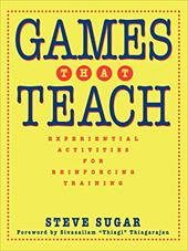 Games That Teach: Experiential Activities for Reinforcing Training - Sugar, Steve / Sugar