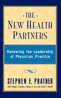 The New Health Partners: Renewing the Leadership of Physician Practice - Prather, Stephen E.