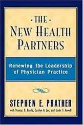 The New Health Partners: Renewing the Leadership of Physician Practice - Prather, Stephen E. / Prather / Barela Td, Td