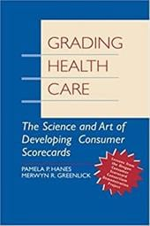 Grading Health Care: The Science and Art of Developing Consumer Scorecards - Hanes, Pamela P. / Greenlick, Merwyn R. / Hanes