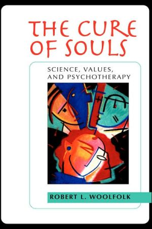 The Cure of Souls: Science, Values, and Psychotherapy - Robert L. Woolfolk