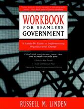 Workbook for Seamless Government: A Hands-On Guide to Implementing Organizational Change - Linden, Russell M. / Linden