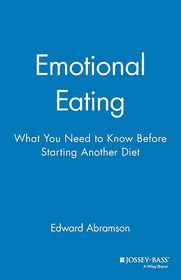 Emotional Eating: What You Need to Know Before Starting Your Next Diet - Edward Abramson