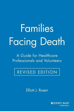 Families Facing Death: A Guide for Healthcare Professionals and Volunteers - Rosen, Elliott J. Rosen Rosen