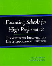 Financing Schools for High Performance: Strategies for Improving the Use of Educational Resources - Odden, Allan / Busch, Carolyn / Odden