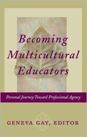 Becoming Multicultural Educators: Personal Journey Toward Professional Agency - Geneva Gay (Editor)
