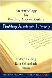 Building Academic Literacy: An Anthology for Reading Apprenticeship - Fielding, Audrey / Schoenbach, Ruth