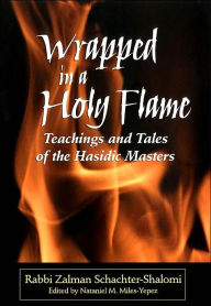 Wrapped in a Holy Flame: Teachings and Tales of the Hasidic Masters - Zalman Schachter Shalomi
