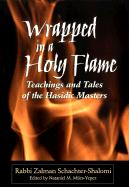 Wrapped in a Holy Flame: Teachings and Tales of the Hasidic Masters