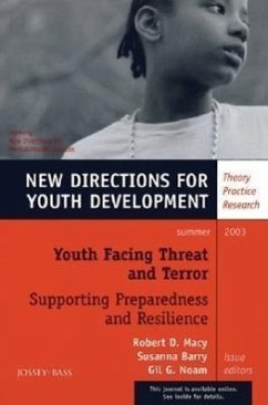 Youth Facing Threat and Terror: Supporting Preparedness and Resilience: New Directions for Youth Development, Number 98 - Herausgeber: Macy, Robert D. Noam, Gil G. Barry, Susanna