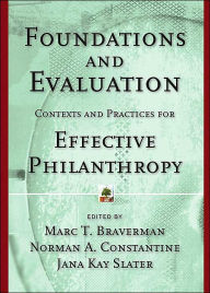 Foundations and Evaluation: Contexts and Practices for Effective Philanthropy - Marc T. Braverman