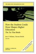 How the Student Credit Hour Shapes Higher Education: The Tie That Binds: New Directions for Higher Education