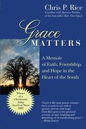 Grace Matters: A Memoir of Faith, Friendship, and Hope in the Heart of the South - Rice, Chris P.