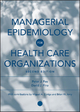 Managerial Epidemiology for Health Care Organizations - Peter J. Fos; David J. Fine; Brian W. Amy; Miguel A. Zúniga