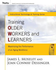 Training Older Workers and Learners: Maximizing the Workplace Performance of an Aging Workforce - James L. Moseley