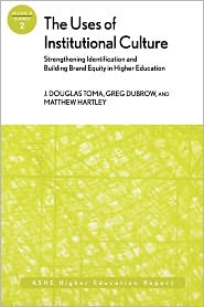 The Uses of Institutional Culture: Strengthening Identification and Building Brand Equity in Higher Education: ASHE Higher Education Report - J. Douglas Toma, Matthew Hartley, Greg Dubrow