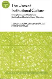 The Uses of Institutional Culture: Strengthening Identification and Building Brand Equity in Higher Education: Ashe Higher Educati - Toma, J. Douglas / Dubrow, Greg / Hartley, Matthew