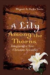A Lily Among the Thorns: Imagining a New Christian Sexuality - De La Torre, Miguel A.