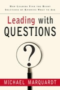 Leading with Questions: How Leaders Find the Right Solutions By Knowing What To Ask - Michael J. Marquardt
