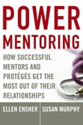 Power Mentoring: How Successful Mentors and Proteges Get the Most Out of Their Relationships - Ellen A. Ensher