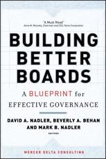 Building Better Boards - David A. Nadler (editor), Beverly A. Behan (editor), Mark B. Nadler (editor)