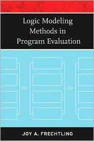 Logic Modeling Methods in Program Evaluation - Joy A. Frechtling