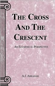 Cross And The Crescent, The - A J Abraham