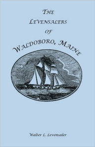 The Levensalers Of Waldoboro, Maine - Walter L. Levensaler