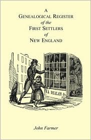 A Genealogical Register Of The First Settlers Of New England Containing An Alphabetical List Of The Governours, Deputy Governours, Assistants Or Counsellors, And Ministers Of The Gospel In The Several Colonies, From 1620 To 1692; Graduates Of Harvard - John Farmer