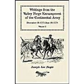 """Writings from the Valley Forge Encampment of the Continental Army: December 19, 1777-June 19, 1778, Volume 2, """"Winter in This Starved Country - Joseph Lee Boyle"""