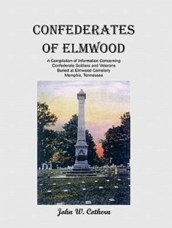 Confederates of Elmwood: A Compilation of Information Concerning Confederate Soldiers and Veterans Buried at Elmwood Cemetery, Memphis, Tenness - Cothern, John W.