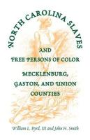North Carolina Slaves and Free Persons of Color: Mecklenburg, Gaston, and Union