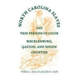 North Carolina Slaves and Free Persons of Color: Mecklenburg, Gaston, and Union - Collectif