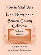 Index to Vital Data in Local Newspapers of Sonoma County California, Volume II: 1876-1880