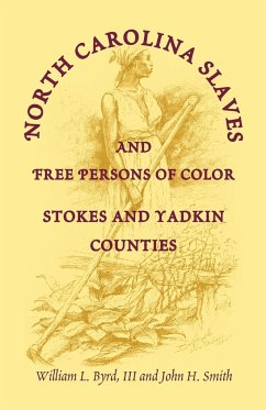 North Carolina Slaves and Free Persons of Color: Stokes and Yadkin Counties - Byrd, William L. Garrett, Sandi H. Byrd, William L. , III