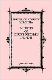 Frederick County, Virginia Minutes Of Court Records, 1743-1745 - John David Davis