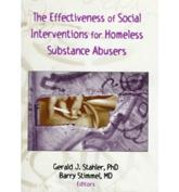 The Effectiveness of Social Interventions for Homeless Substance Abusers - Gerald J. Stahler, Barry Stimmel