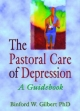 The Pastoral Care of Depression - Harold G. Koenig; Binford W. Gilbert