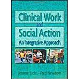 Clinical Work and Social Action: An Integrative Approach - Jerome Sachs